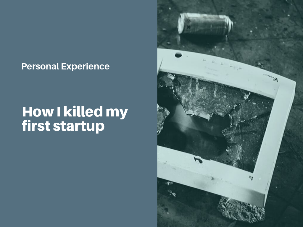 how_i_killed_my_first_startup